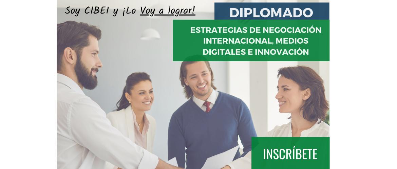 Diplomado Estrategias de Negociación Internacional, Medios Digitales e Innovación