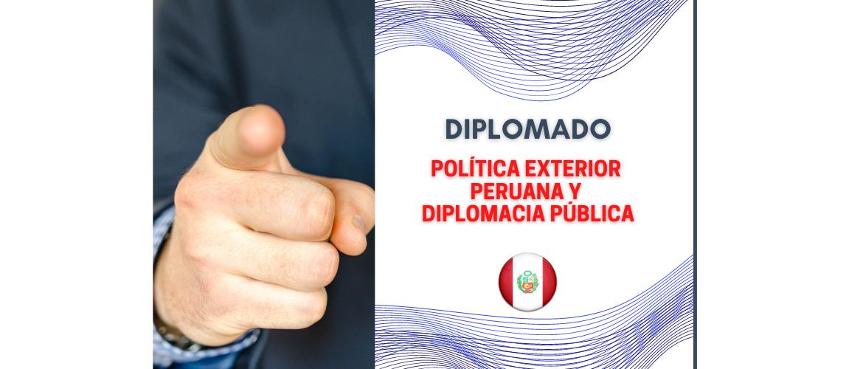 Diplomado en Política Exterior Peruana y Diplomacia Pública