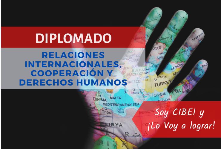 Diplomado en Relaciones Internacionales, Cooperación y Derechos Humanos