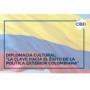 """Diplomacia cultural: """"La clave hacia el éxito de la política exterior colombiana""""."""