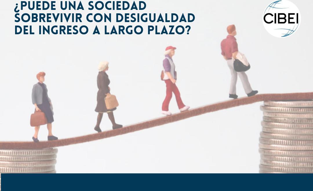 ¿Puede una sociedad sobrevivir con desigualdad del ingreso a largo plazo?