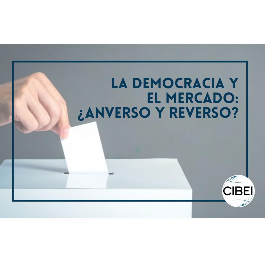 La democracia y el mercado: ¿Anverso y reverso?