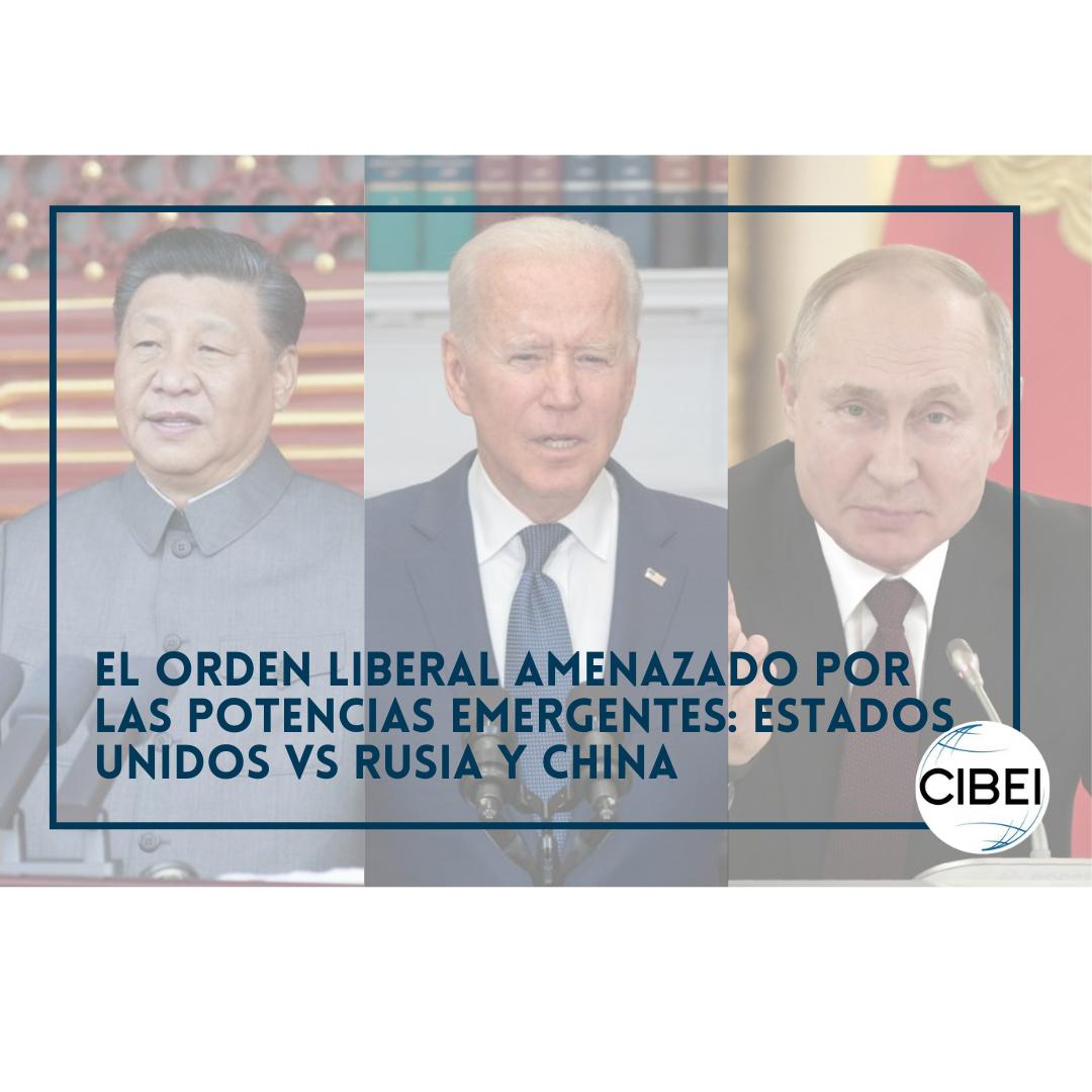 El Orden Liberal Amenazado por las Potencias Emergentes. Estados Unidos vs Rusia y China.